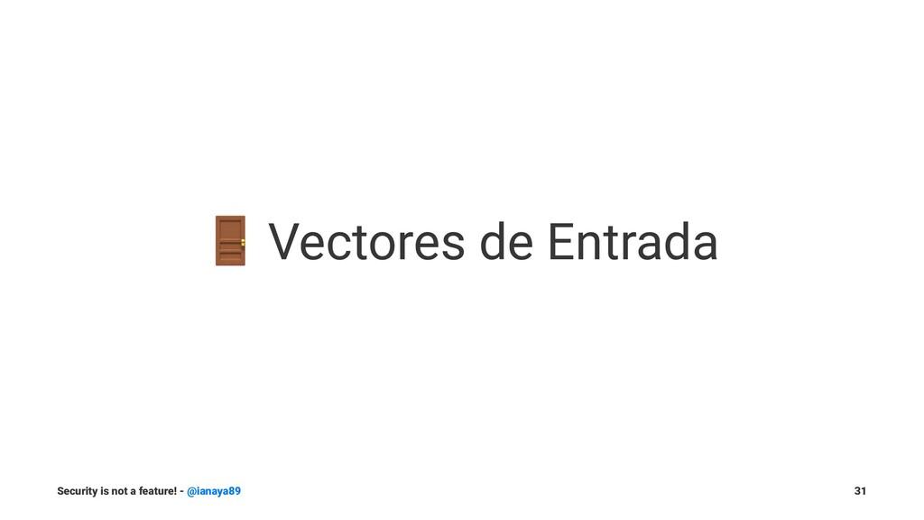 ! Vectores de Entrada Security is not a feature...