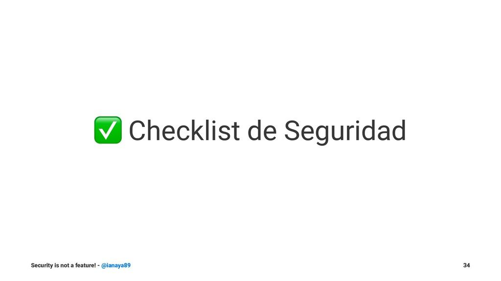 ✅ Checklist de Seguridad Security is not a feat...
