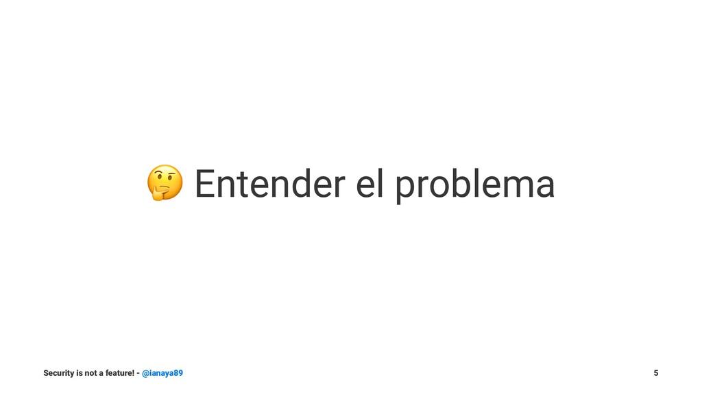! Entender el problema Security is not a featur...