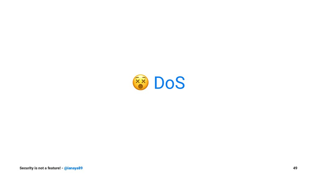 ! DoS Security is not a feature! - @ianaya89 49