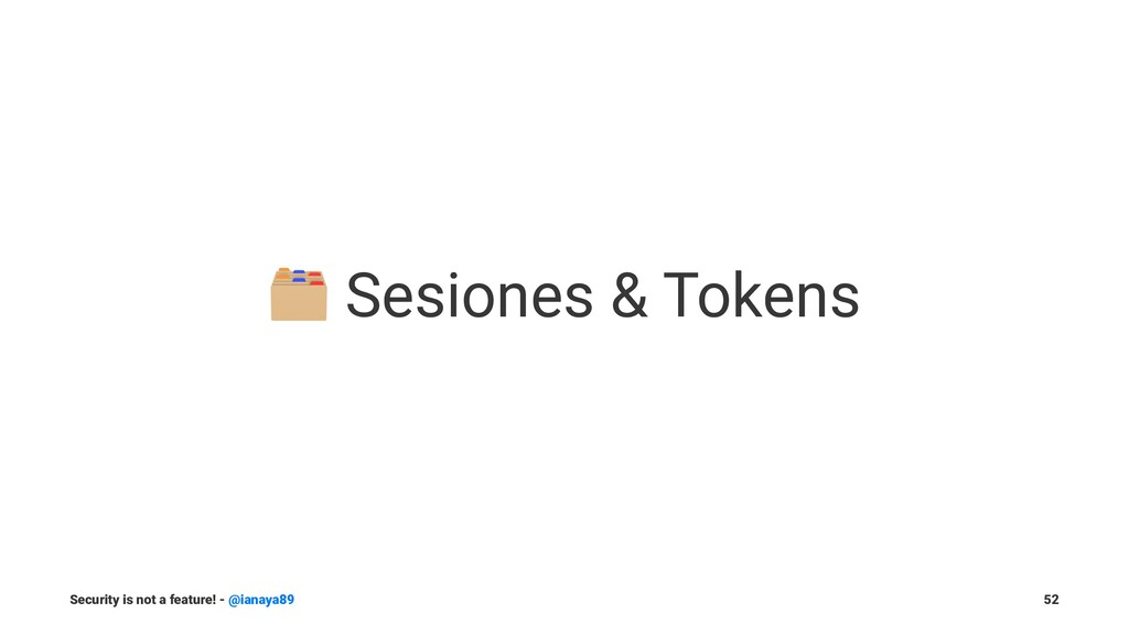 ! Sesiones & Tokens Security is not a feature! ...