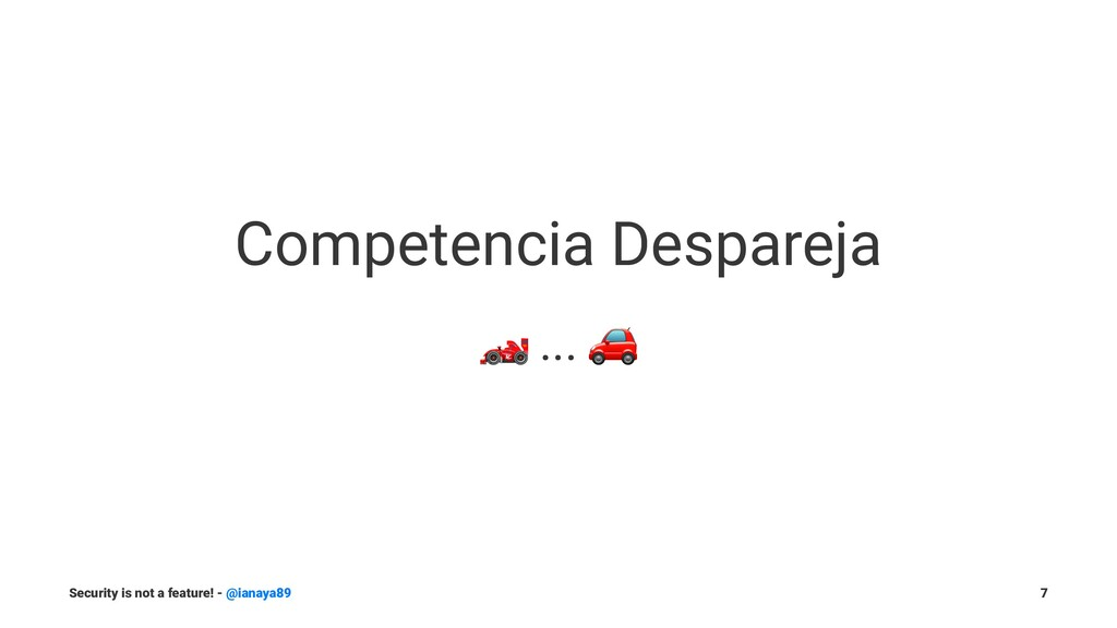Competencia Despareja ! ... Security is not a f...