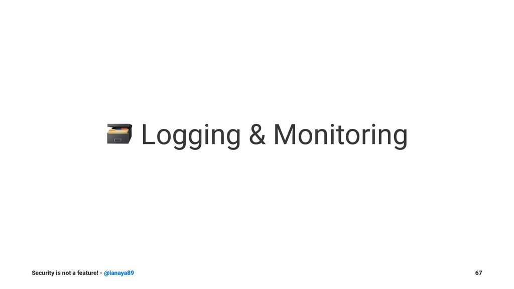 ! Logging & Monitoring Security is not a featur...