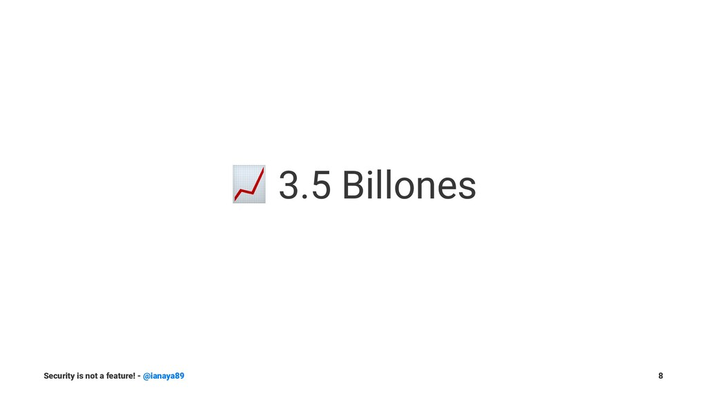 ! 3.5 Billones Security is not a feature! - @ia...