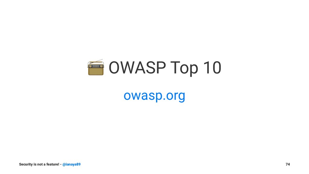 ! OWASP Top 10 owasp.org Security is not a feat...