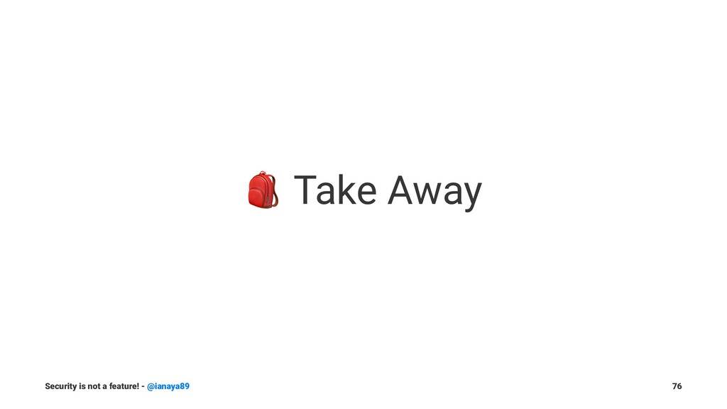 ! Take Away Security is not a feature! - @ianay...