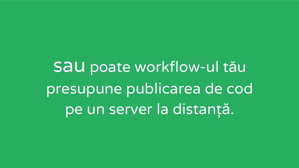 sau poate workflow-ul tău presupune publicarea ...