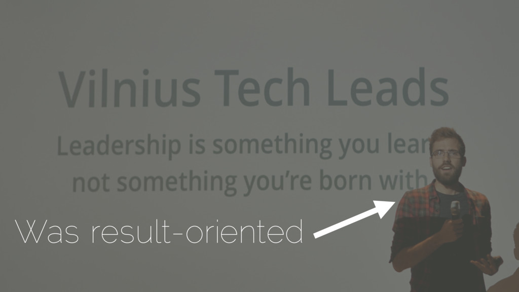Was result-oriented