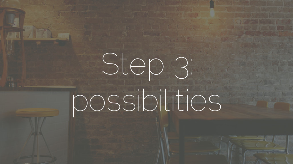 Step 3: possibilities