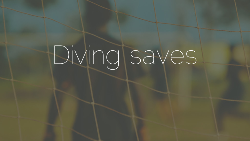 Diving saves