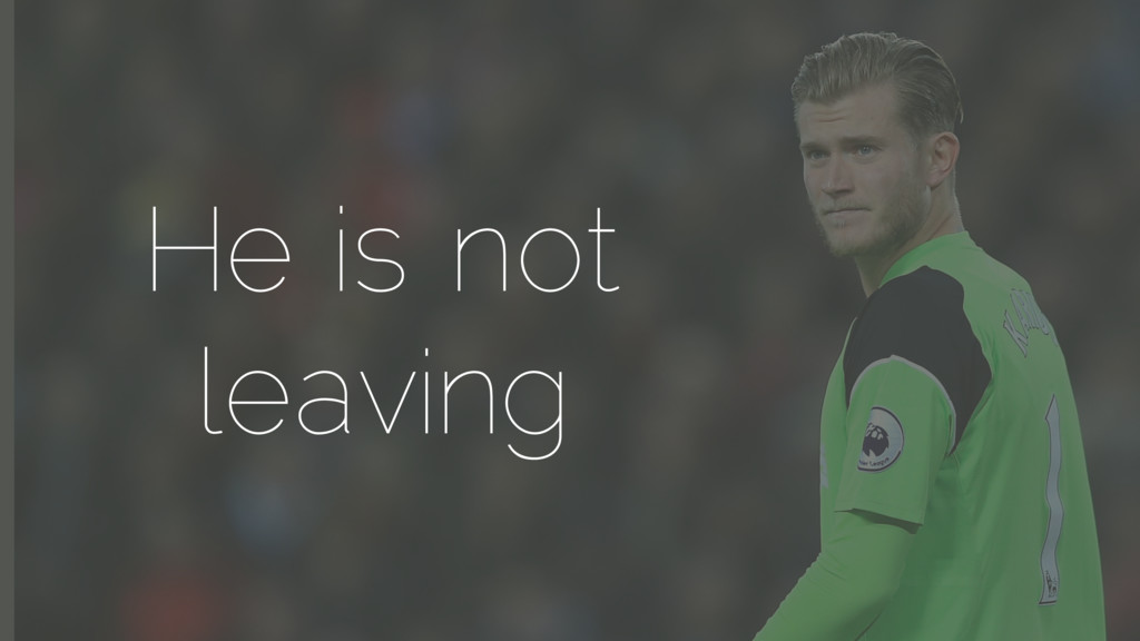 He is not leaving