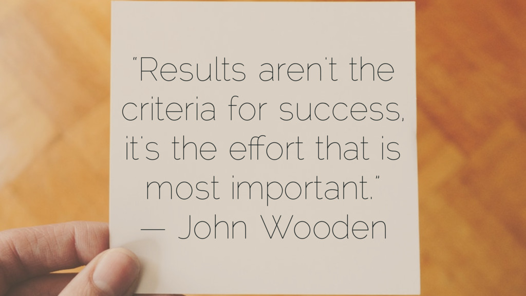 """""""Results aren't the criteria for success, it's ..."""