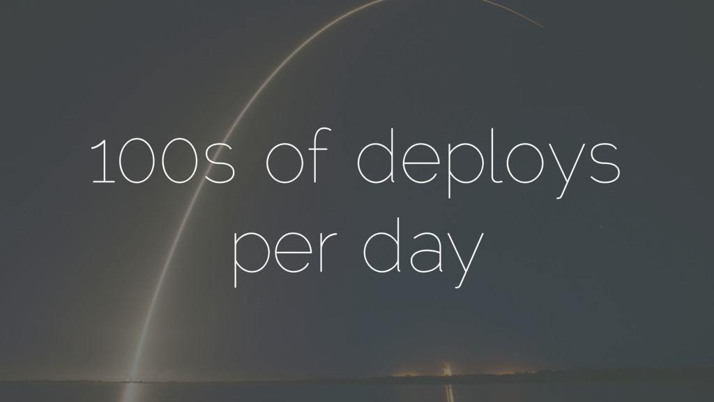 100s of deploys per day