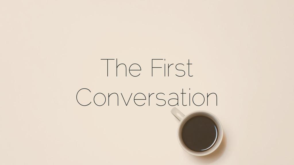 The First Conversation