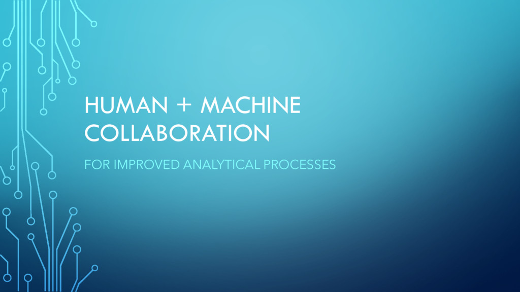 HUMAN + MACHINE COLLABORATION FOR IMPROVED ANAL...