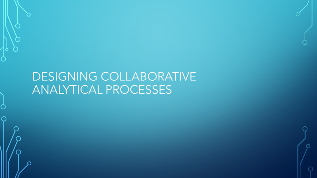 DESIGNING COLLABORATIVE ANALYTICAL PROCESSES