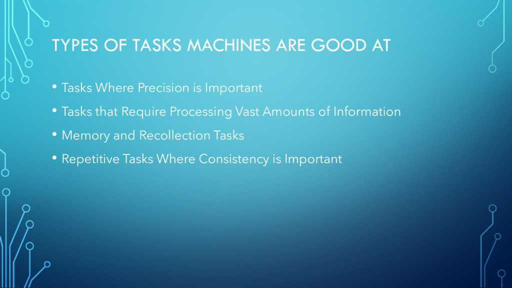 TYPES OF TASKS MACHINES ARE GOOD AT • Tasks Whe...