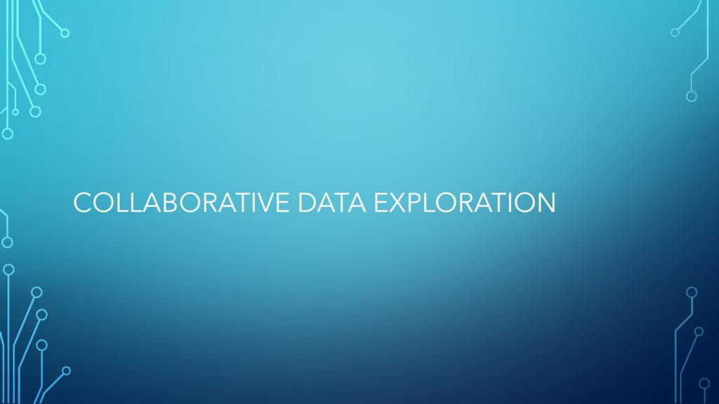 COLLABORATIVE DATA EXPLORATION