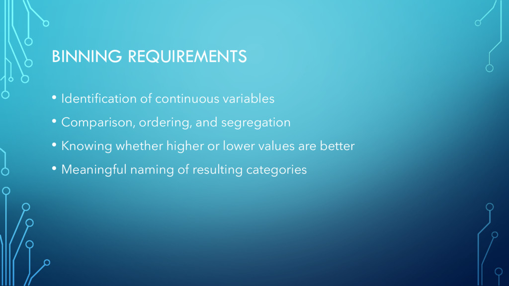 BINNING REQUIREMENTS • Identification of contin...