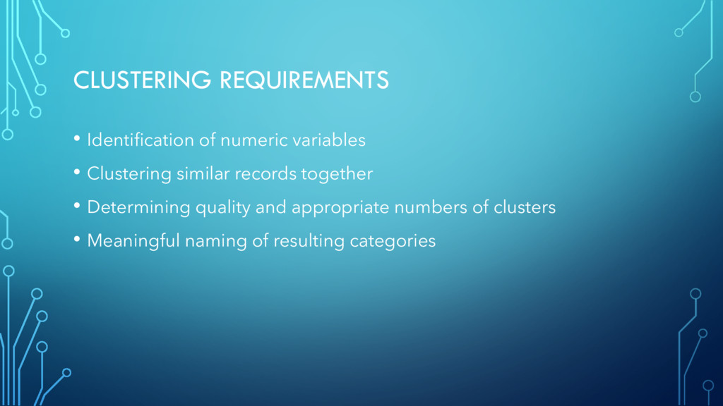 CLUSTERING REQUIREMENTS • Identification of num...
