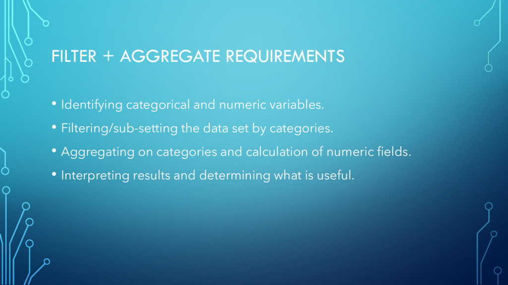 FILTER + AGGREGATE REQUIREMENTS • Identifying c...