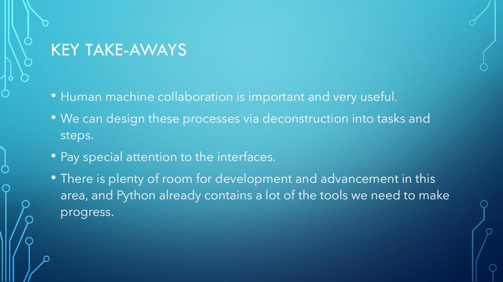 KEY TAKE-AWAYS • Human machine collaboration is...