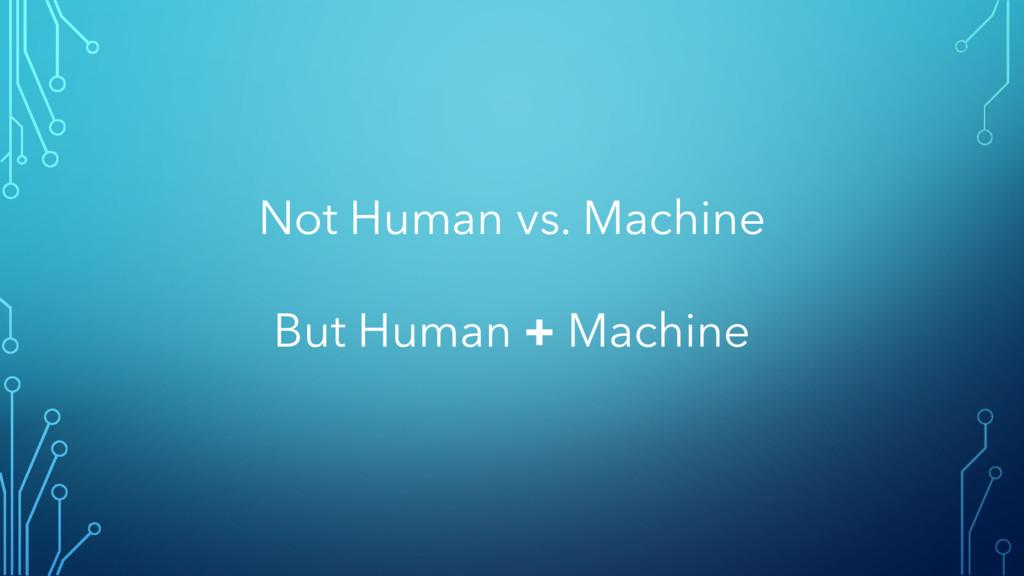 Not Human vs. Machine But Human + Machine