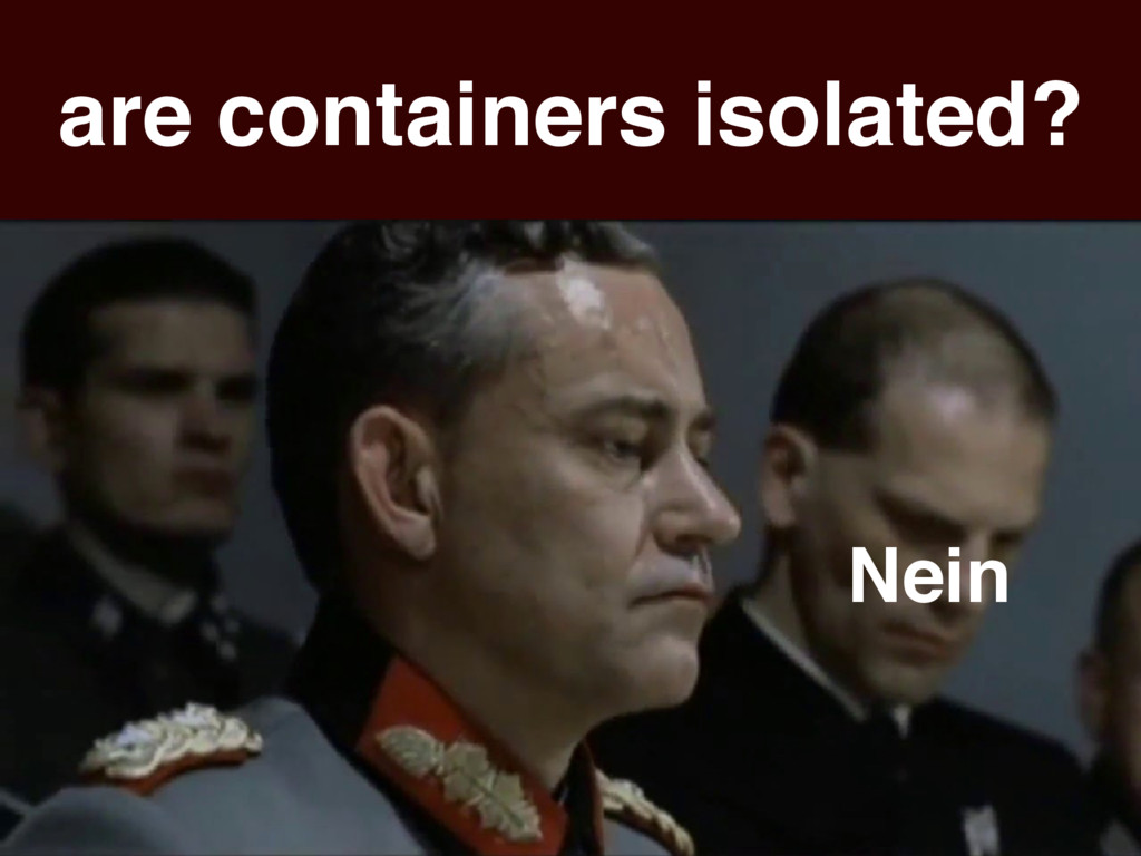 are containers isolated? Nein
