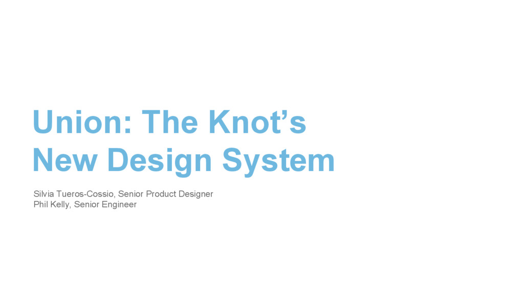 Union: The Knot's New Design System Silvia Tuer...
