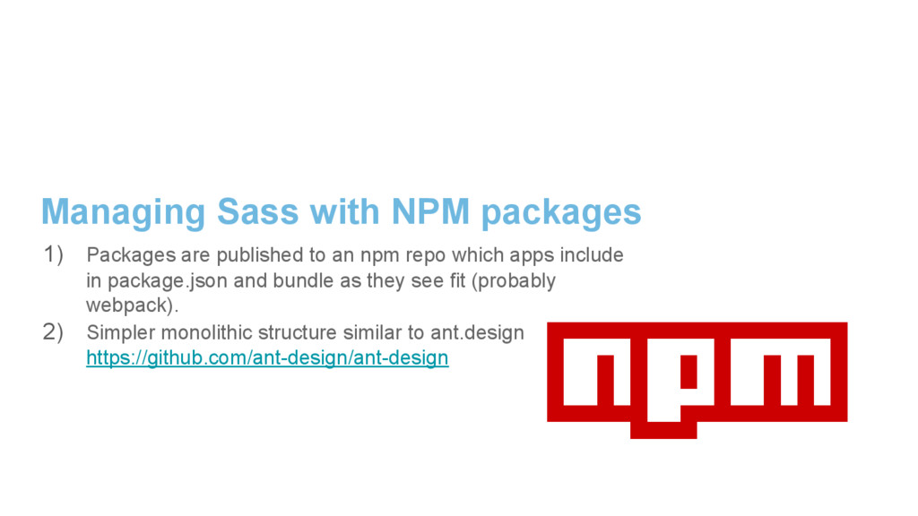 Managing Sass with NPM packages 1) Packages are...