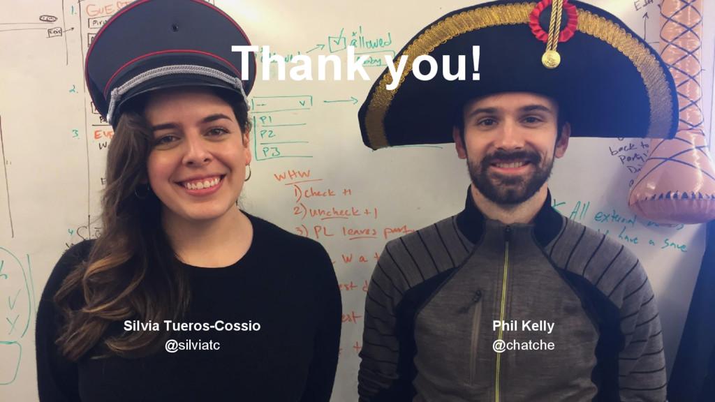 Thank you! Silvia Tueros-Cossio @silviatc Phil ...
