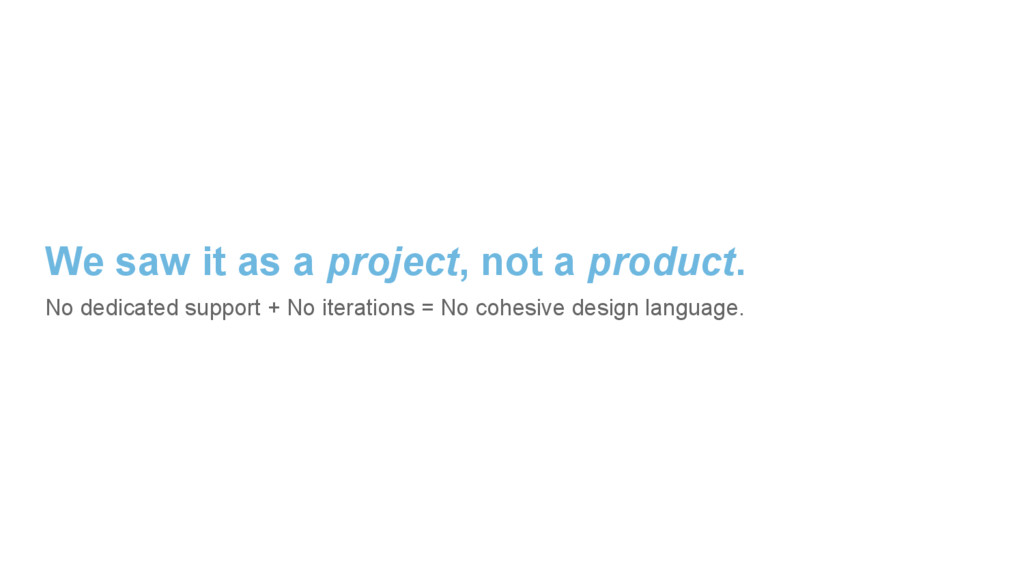 We saw it as a project, not a product. No dedic...