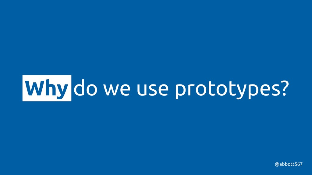 Why do we use prototypes? @abbott567