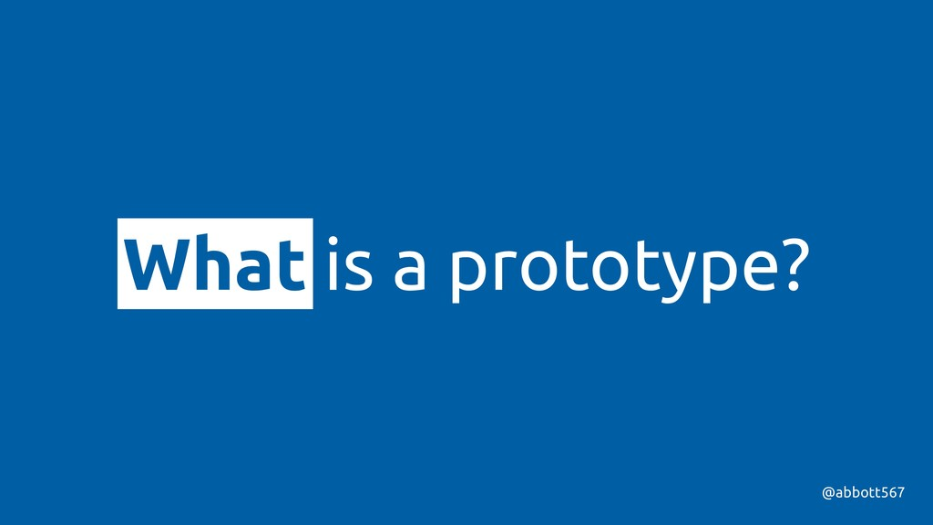 What is a prototype? @abbott567