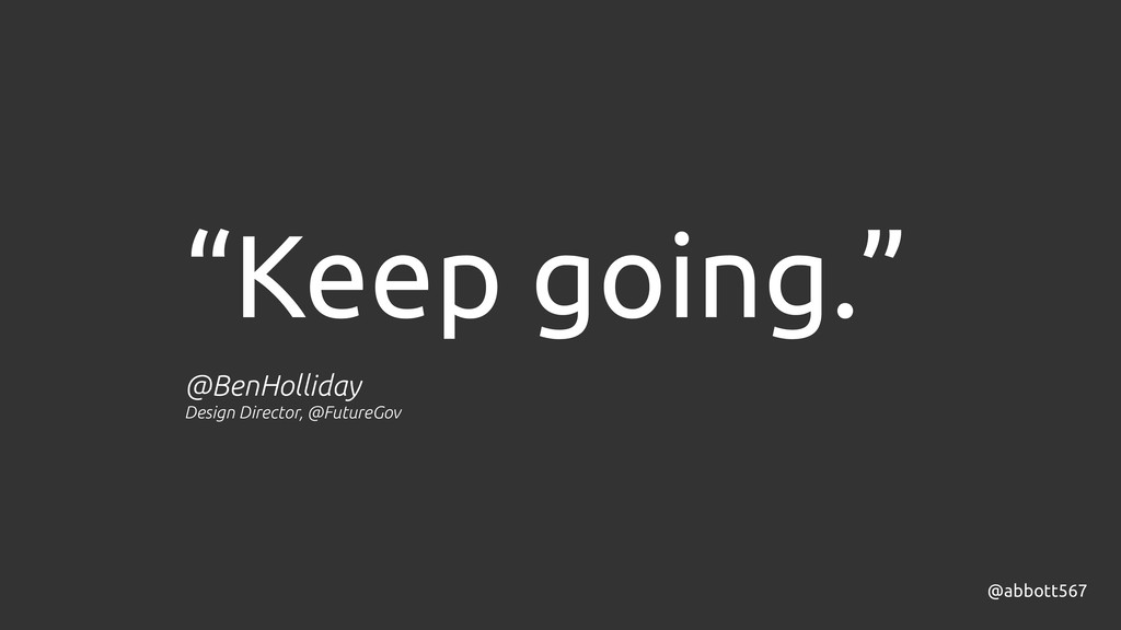 "@abbott567 ""Keep going."" @BenHolliday Design Di..."