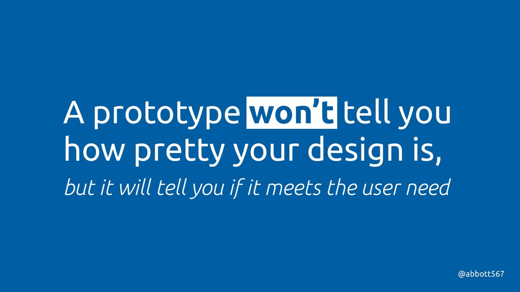 A prototype won't tell you how pretty your desi...
