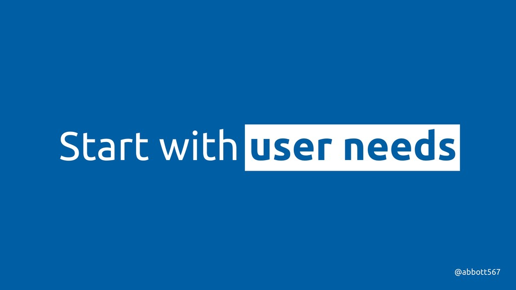 Start with user needs @abbott567