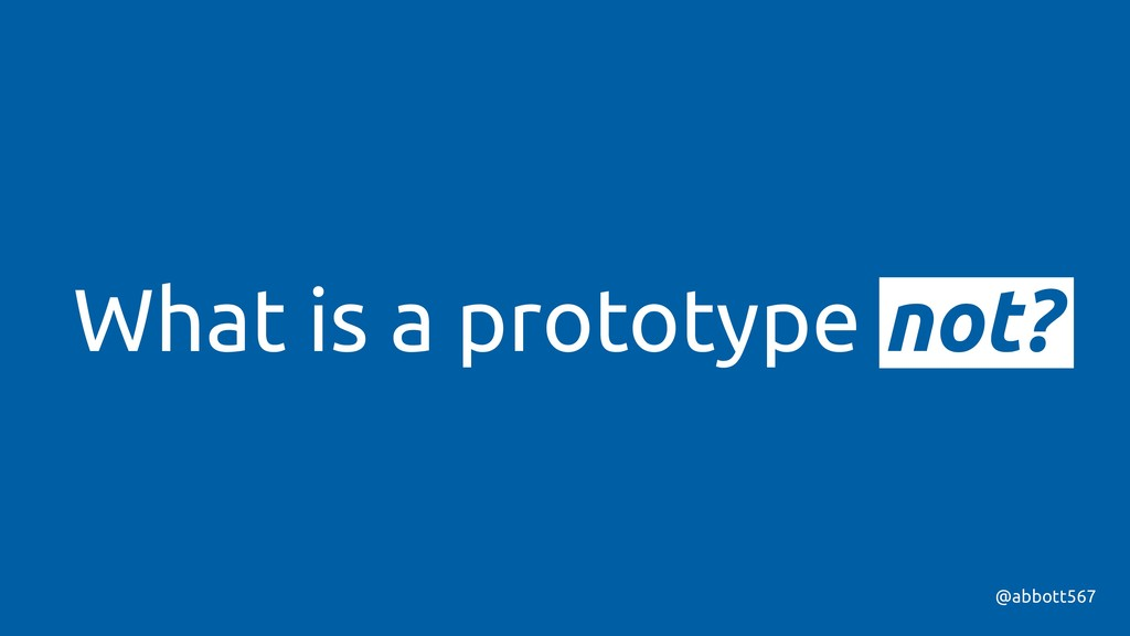 What is a prototype not? @abbott567