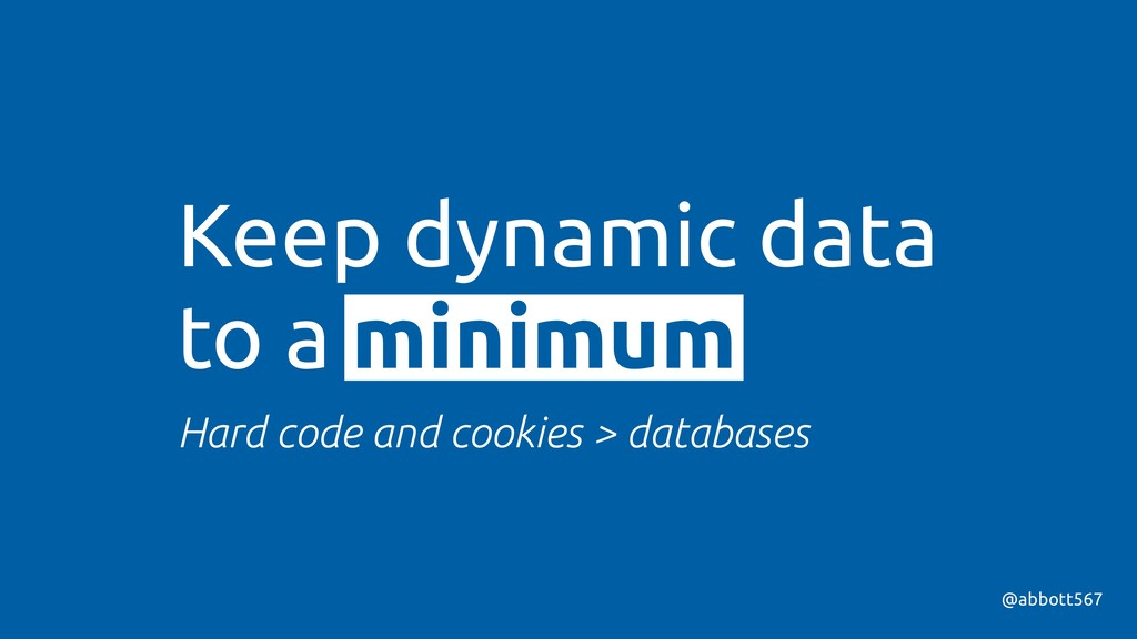 @abbott567 Keep dynamic data to a minimum Hard ...