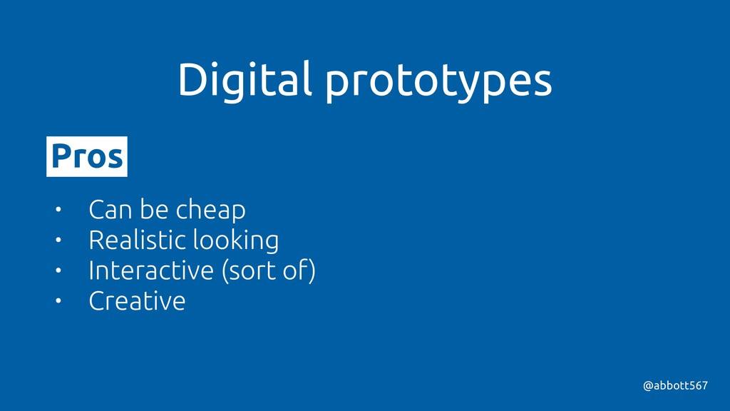@abbott567 Digital prototypes • Can be cheap • ...