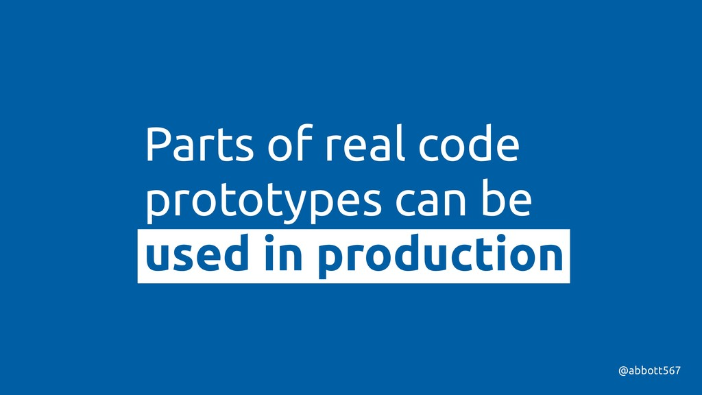 @abbott567 Parts of real code prototypes can be...