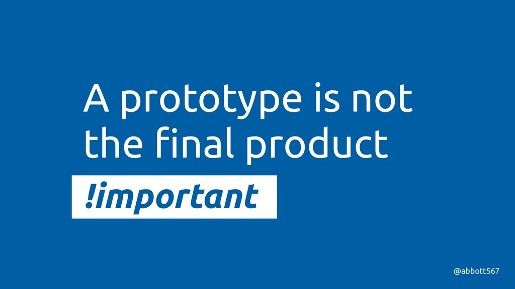 A prototype is not the final product !important ...