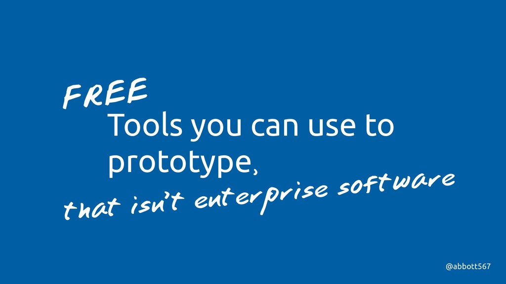 @abbott567 Tools you can use to prototype FREE ...
