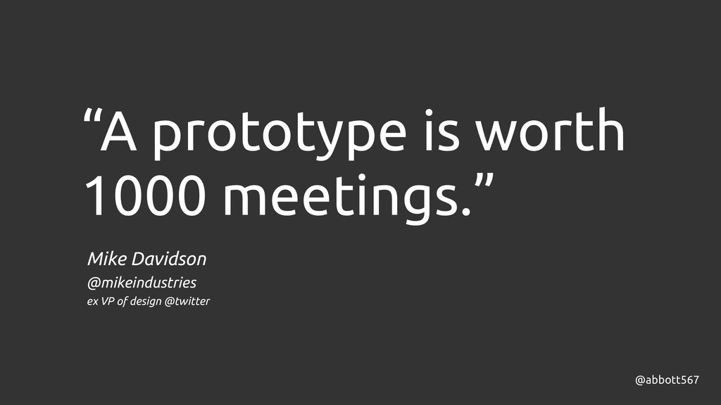 """A prototype is worth 1000 meetings."" @abbott56..."