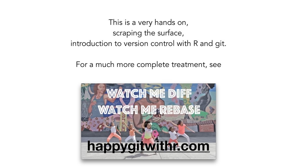 happygitwithr.com This is a very hands on, scra...