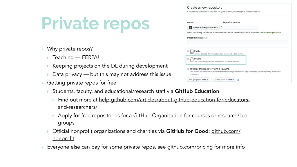 Private repos ‣ Why private repos? ‣ Teaching —...