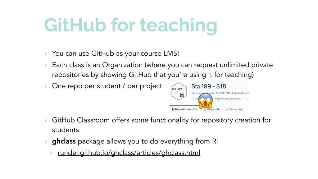 GitHub for teaching ‣ You can use GitHub as you...