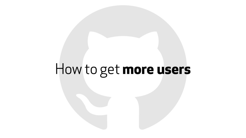 How to get more users