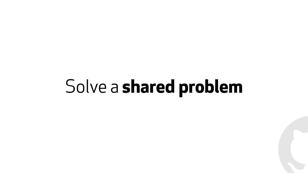 Solve a shared problem