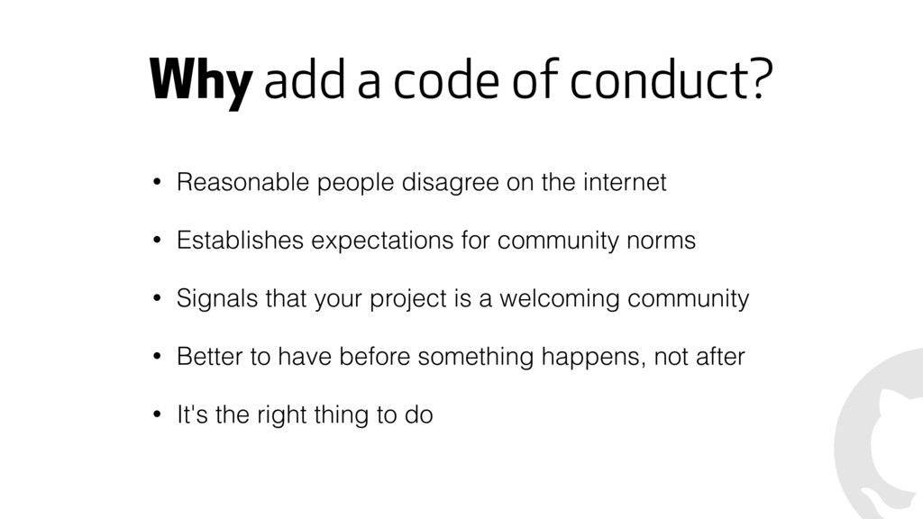 Why add a code of conduct? • Reasonable people ...